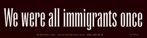 "We Were All Immigrants Once - Bumper Sticker / Decal (11.25"" X 3"")"