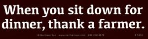 When You Sit Down For Dinner, Thank A Farmer - Bumper Sticker / Decal