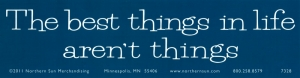"The Best Things In Life Aren't Things - Bumper Sticker / Decal (11.25"" X 3"")"