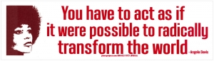 You Have To Act As If It Were Possible To Radically Transform The World Sticker