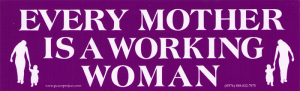 "Every Mother is a Working Woman - Full-Size Sticker / Decal (7"" X 2.25"")"