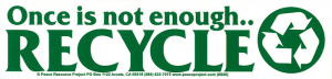 "S066 - Once is Not Enough Recycle - Full-Size Sticker / Decal (11"" X 2.75"")"