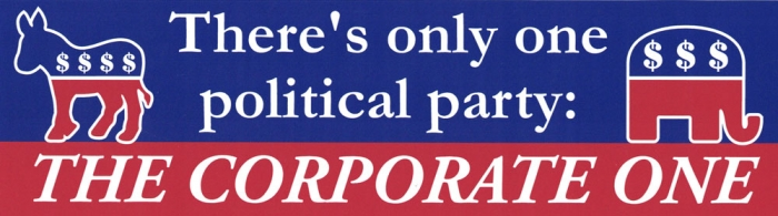 Theres only one political party the corporate one bumper sticker