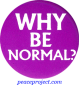B181 - Why Be Normal - Button