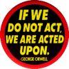 """If We Do Not Act, We Are Acted Upon - George Orwell - Button / Pinback (1.5"""")"""