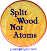 "Split Wood Not Atoms - Button / Pinback (1.5"")"