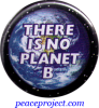 "There is no Planet B - Button / Pinback (1.5"")"