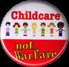 "Childcare not Warfare - Button / Pinback (1.5"")"
