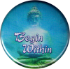 """Begin Within (with Buddha image) - Button / Pinback (1.5"""")"""