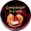 "Compassion Is a Verb - Thich Nhat Hanh- Button / Pinback (1.5"")"