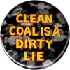 B1216 - Clean Coal is a Dirty Lie - Button