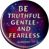"""Be Truthful, Gentle, and Fearless - Gandhi - Button / Pinback (1.5"""")"""