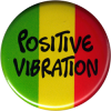 "Positive Vibration - Button / Pinback (1.5"")"