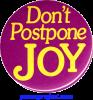 B420 - Don't Postpone Joy - Button