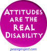 B540 - Attitudes Are The Real Disability - Button