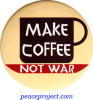 "Make Coffee Not War - Button / Pinback (1.5"")"