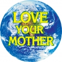 "Love Your Mother - Button / Pinback (1.75"")"