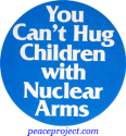 B020 - You Can't Hug Children with Nuclear Arms - Button
