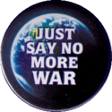 "Just Say No More War - Button / Pinback (1.75"")"