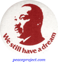 B034 - We Still Have a Dream -Martin Luther King, Jr. - Button