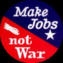 """Make Jobs Not War - Button / Pinback (1.75"""")"""