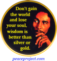 Don't Gain The World And Lose Your Soul... - Bob Marley - Button