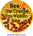 "Bee The Change You Wish To See - Button / Pinback (1.75"")"
