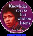 Knowledge Speaks But Wisdom Listens - Jimi Hendrix - Button