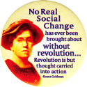 B1125 - No Real Social Change Has Ever... - Emma Goldman - Button