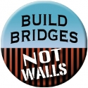 "Build Bridges Not Walls - Button / Pinback (1.75"")"