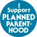 "I Support Planned Parenthood - Button / Pinback (1.75"")"