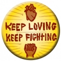 "Keep Loving, Keep Fighting - Button / Pinback (1.75"")"