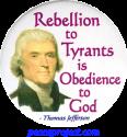B758 - Rebellion To Tyrants Is Obedience To God - Thomas Jefferson - Button