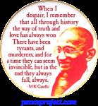 When I Despair, I Remember That All Through History ... - Gandhi - Button