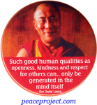 """Such Good Human Qualities As Openness... - Dalai Lama - Button / Pinback (2.25"""")"""