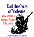 End The Cycle Of Violence, War Will Not Create Peace And Security - Button