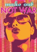 Make Out Not War - Greeting Card