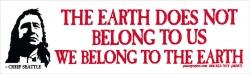 The Earth Does Not Belong To Us, We Belong to the Earth - Small Bumper Sticker /