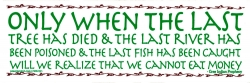 "Only When the Last Fish Has Died... - Small Bumper Sticker / Decal (6"" X 2"")"