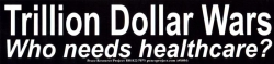 Trillion Dollar Wars, Who Needs Healthcare? - Bumper Sticker / Decal