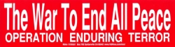 The War To End All Peace - Operation Enduring Terror - Bumper Sticker / Decal