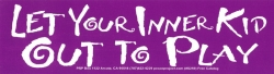 "Let Your Inner Kid Out to Play - Bumper Sticker / Decal (9.75"" X 3.25"") (larger"