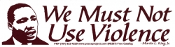 "We Must Not Use Violence - Martin Luther King JR - Bumper Sticker / Decal (9"" X"