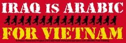 """Iraq Is Arabic For Vietnam - Bumper Sticker/ Decal (7.5"""" X 2.5"""")"""