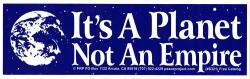 """It's A Planet Not An Empire - Bumper Sticker / Decal (9.25"""" X 3"""")"""