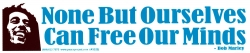 None But Ourselves Can Free Our Minds - Bob Marley - Bumper Sticker