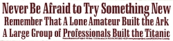 "Never Be Afraid To Try Something New - Remember That A Lone Amateur Built The Ark - A Large Group Of Professionals Built The Titanic - Bumper Sticker / Decal (9.75"" X 2.25"")"