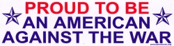 "Proud to be an American Against the War - Bumper Sticker / Decal (11.25 X 3"")"