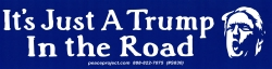 "It's Just a Trump in the Road - Bumper Sticker / Decal (9.25"" X 2.5"")"