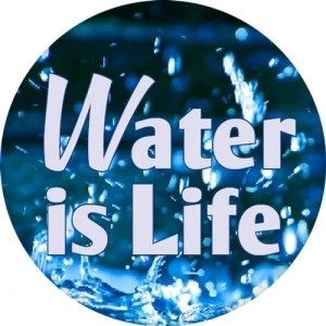 "Water is Life - Button / Pinback (1.75"")"
